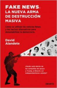 Fake news: la nueva arma de destrucción masiva. David Alandete. (2019)