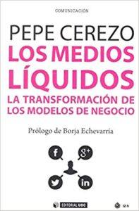 Los medios líquidos. Pepe Cerezo. Otro de los libros sobre periodismo más destacado de 2018